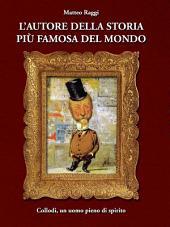 L'autore della storia più famosa del mondo: Collodi, un uomo pieno di spirito