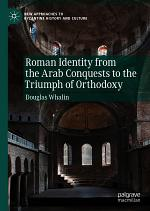 Roman Identity from the Arab Conquests to the Triumph of Orthodoxy