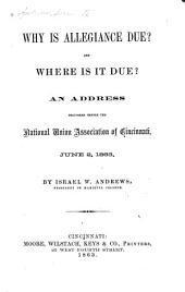 Why is Allegiance Due? and where is it Due?: An Address Delivered Before the National Union Association of Cincinnati, June 2, 1863