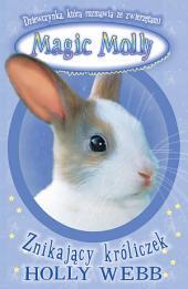 Magic Molly. Znikający króliczek