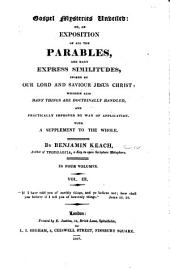 Gospel Mysteries Unveiled, Or, An Exposition of All the Parables, and Many Express Similitudes, Spoken by Our Lord and Savior Jesus Christ: Wherein Also Many Things are Doctrinally Handled, and Practically Improved by Way of Application, with a Supplement to the Whole, Volume 3