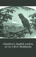 Chambers s English readers  ed  by J M D  Meiklejohn PDF
