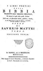 I libri poetici della Bibbia tradotti dall'ebraico originale ed adattati al gusto della poesia italiana ... Opera di Saverio Mattei: Volume 5