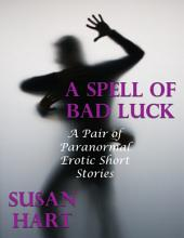 A Spell of Bad Luck: A Pair of Paranormal Erotic Short Stories