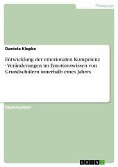 Entwicklung der emotionalen Kompetenz - Veränderungen im Emotionswissen von Grundschülern innerhalb eines Jahres