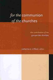 For the Communion of the Churches: The Contribution of the Groupe Des Dombes