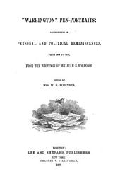"""""""Warrington"""" Pen Portraits: A Collection of Personal and Political Reminiscenses from 1848 to 1876, from the Writings of William S. Robinson"""