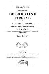 Histoire des duchés de Lorraine et de Bar, et des trois évêchés, Meurthe, Meuse, Moselle, Vosges: Volume2