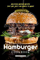 Hamburger Cookbook: Delicious Burger Recipes That Are Juicy and Simple to Make