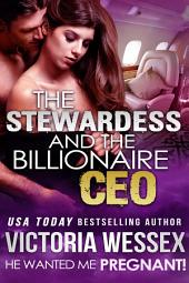 The Stewardess and the Billionaire CEO (He Wanted Me Pregnant!) (Romantic Erotica)