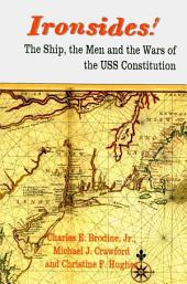 Ironsides! the Ship, the Men and the Wars of the USS Constitution