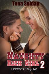 Naughty Rich Girl 2: Daddy's Kinky Girl : Interracial Erotica Sex: (Adults Only Erotica)