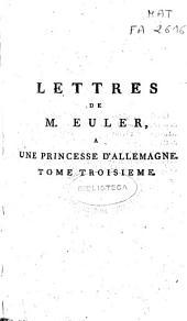 Lettres de M. Euler a une princesse d'Allemagne sur différentes questions de physique et de philosopie: Volume3