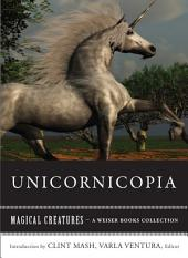 Unicornicopia: Magical Creatures, A Weiser Books Collection