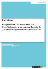 Fachgerechtes Dokumentieren von Oberflächengüten, Messen der Rautiefe Rz (Unterweisung Industriemechaniker / -in)