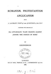 Romanism, Protestantism, Anglicanism, with remarks on dr. Littledale's 'Plain reasons against joining the Church of Rome', by Oxoniensis