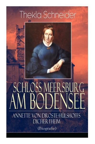 Schloss Meersburg am Bodensee  Annette von Droste H  lshoffs Dichertheim  Biografie    Vollst  ndige Ausgabe