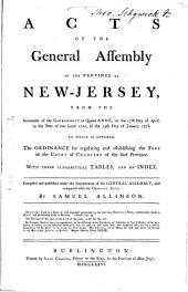 Acts of the General Assembly of the Province of New-Jersey: From the Surrender of the Government to Queen Anne, on the 17th Day of April, in the Year of Our Lord 1702, to the 14th Day of January 1776. To which is Annexed, the Ordinance for Regulating and Establishing the Fees of the Court of Chancery of the Said Province : with Three Alphabetical Tables, and an Index