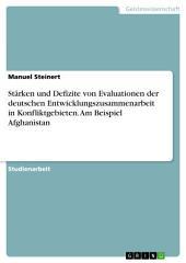 Stärken und Defizite von Evaluationen der deutschen Entwicklungszusammenarbeit in Konfliktgebieten. Am Beispiel Afghanistan