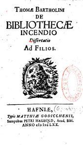 Thomas Bartholin... De Bibliothecae incendio dissertatio ad filios