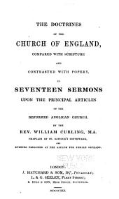The doctrines of the Church of England, compared with scripture and contrasted with popery in seventeen sermons upon the principal articles of the reformed anglican church--