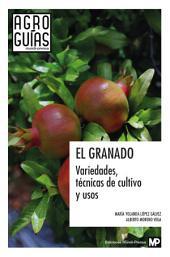 El granado: variedades, técnicas de cultivo y usos