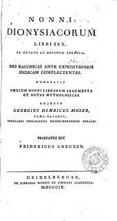 Nonni Dionysiacorum libri sex, ab octavo ad decimum tertium, emendavit, omnium Nonni librorum argumenta et notas mythologicas adjecit G.H. Moser