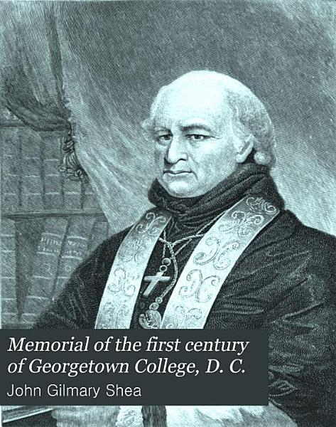 Memorial of the First Century of Georgetown College  D  C  PDF