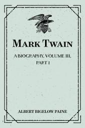 Mark Twain: A Biography. Volume III, Part 1: 1900-1907