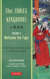 Three Kingdoms, Volume 3: Welcome The Tiger: The Epic Chinese Tale of Loyalty and War in a Dynamic New Translation, Volume 3