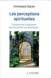 Les perceptions spirituelles: Comment les comprendre, les harmoniser, les développer...