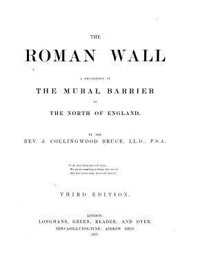 The Roman Wall  a historical  topographical  and descriptive account of the barrier of the lower isthmus  extending from the Tyne to the Solway  etc  With plates and maps