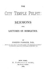 The City Temple Pulpit; Sermons with Lectures on Homiletics