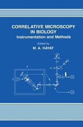Correlative Microscopy In Biology: Instrumentation and Methods