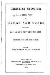 Christian melodies: a selection of hymns and tunes designed for social and private worship in the lecture-room and the family