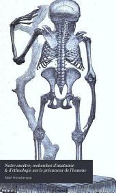 Notre ancêtre, recherches d'anatomie et d'ethnologie sur le précurseur de l'homme