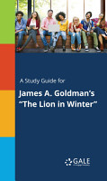 A Study Guide for James A  Goldman s  The Lion in Winter  PDF