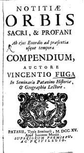 Notitiae orbis sacri, & profani ab eius exordio ad praesentia usque tempora compendium