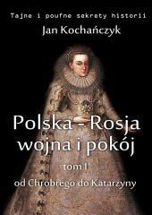 Polska-Rosja: wojna i pokój: Tom 1. Od Chrobrego do Katarzyny