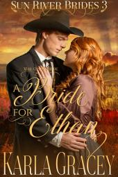 Mail Order Bride - A Bride for Ethan: Sweet Clean Historical Christian Western Mail Order Bride Mystery Romance