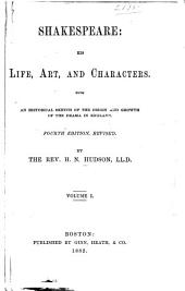 Shakespeare: His Life, Art, and Characters. With an Historical Sketch of the Origin and Growth of the Drama in England...