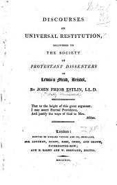 Discourses on Universal Restitution: Delivered to the Society of Protestant Dissenters in Lewins̓ Mead, Bristol
