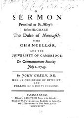 A Sermon Preached at St. Mary's Before His Grace the Duke of Newcastle the Chancellor, and the University of Cambridge, on Commencement Sunday July 2. 1749. By John Green, ...