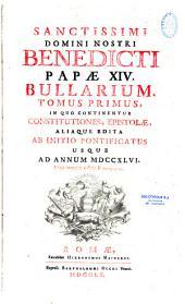 Sanctissimi domini nostri Benedicti papae XIV. bullarium in quo continentur constitutiones, epistolae, aliaque editae
