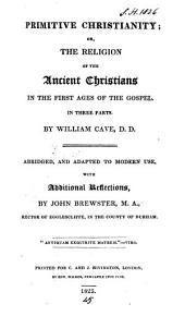 Primitive Christianity, by W. Cave, abridged and adapted, with additional reflections