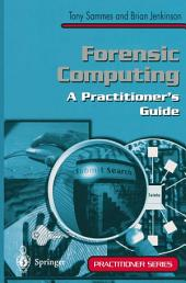 Forensic Computing: A Practitioner's Guide