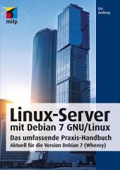 Linux-Server mit Debian 7 GNU/Linux: Das umfassende Praxis-Handbuch