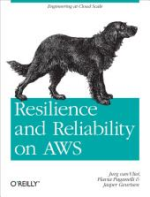 Resilience and Reliability on AWS: Engineering at Cloud Scale