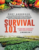 Survival 101 Raised Bed Gardening AND Food Storage  The Complete Survival Guide To Growing Your Own Food  Food Storage And Food Preservation In 2020
