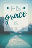 Gebetstagebuch His Grace Is Enough PDF